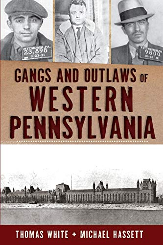 Compare Textbook Prices for Gangs and Outlaws of Western Pennsylvania True Crime  ISBN 9781609495503 by White, Thomas,Hassett, Michael