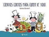 Cuentos cortos para comer de todo (Castellano - A Partir De 3 Años - Cuentos -...