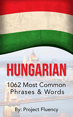 Hungarian: 1062 Most Common Phrases & Words: Speak Hungarian, Fast Language Learning, Beginners, (Hungary, Travel Hungary, Budapest)