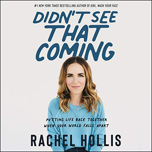 Didn't see that coming putting life back together when your world falls apart / Rachel Hollis. cover