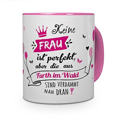 printplanet Tasse mit Stadt/Ort Furth im Wald - Motiv Keine Frau ist Ideal, Aber. -Städtetasse, Kaffeebecher, Mug, Becher, Kaffeetasse - Farbe Rosa