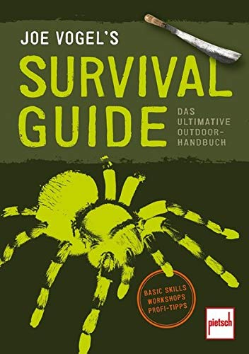 JOE VOGEL'S SURVIVAL GUIDE: Das ultimative Outdoor-Handbuch: Basic Skills, Workshops, Profi-Tipps