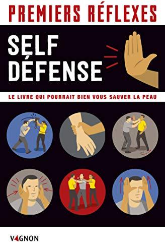 Premiers réflexes Self-défense : Le livre qui pourrait bien vous sauver la peau