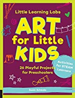 Little Learning Labs: Art for Little Kids, abridged paperback edition: 26 Playful Projects for Preschoolers; Activities for STEAM Learners (Little Learning Labs, 8)