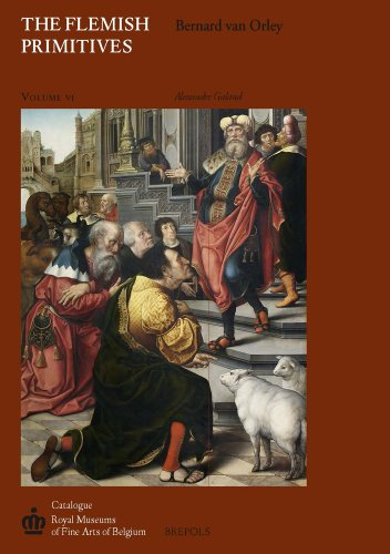 The Flemish Primitives VI: The Bernard van Orley Group (Catalogue of Early Netherlandish Painting: Royal Museums of Fine