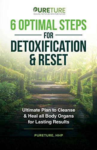 6 Optimal Steps for Detoxification & Reset: Ultimate Plan to Cleanse and Heal for Lasting Results (Holistic Gut Health and Ultimate Detoxification to Cleanse & Reset Book 2)