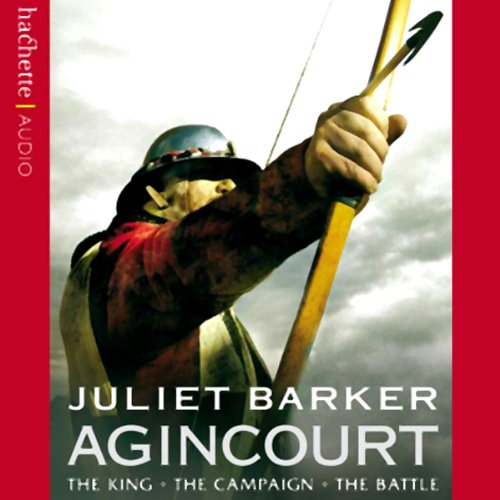 Agincourt                   By:                                                                                                                                 Juliet Barker                               Narrated by:                                                                                                                                 Elliot Cowan                      Length: 5 hrs and 9 mins     13 ratings     Overall 4.2