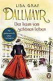 Dallmayr. Der Traum vom schönen Leben: Roman (Dallmayr-Saga 1)