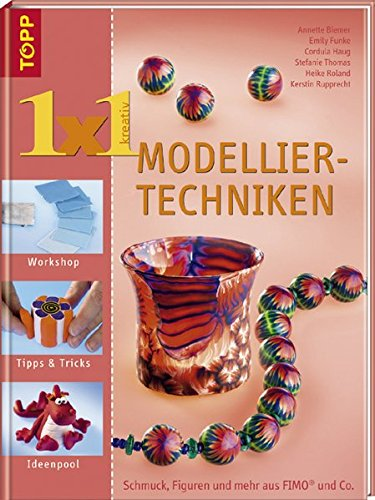 Modellier-Techniken: Schmuck, Figuren und mehr aus FIMO & Co. (TOPP 1 x 1 kreativ)