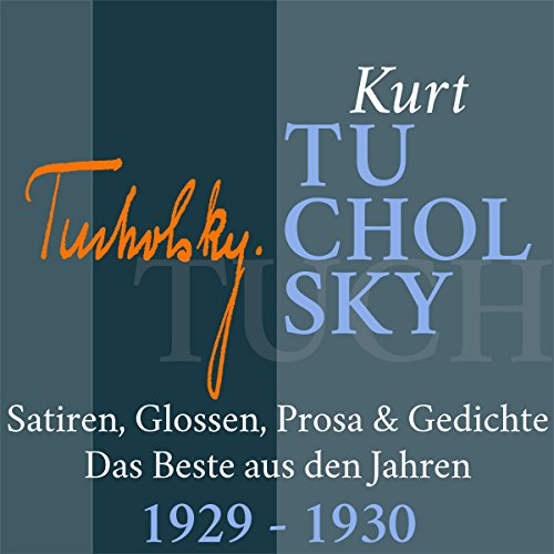 Kurt Tucholsky: Satiren, Glossen, Prosa & Gedichte - Das Beste aus den Jahren 1929-1930 audiobook cover art