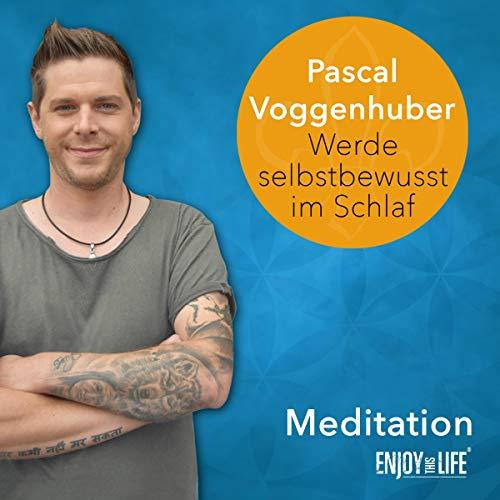 Werde selbstbewusst im Schlaf     Meditation              Autor:                                                                                                                                 Pascal Voggenhuber                               Sprecher:                                                                                                                                 Pascal Voggenhuber                      Spieldauer: 42 Min.     1 Bewertung     Gesamt 5,0