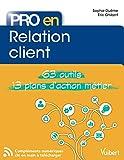 Pro en... Relation client - 63 Outils et 13 Plans d'action métier