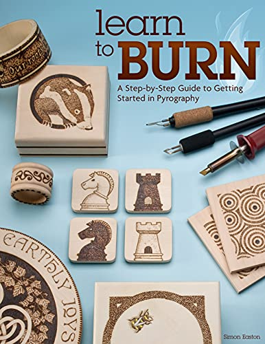 Learn to Burn: A Step-by-Step Guide to Getting Started in Pyrography (Fox Chapel Publishing) Easily...
