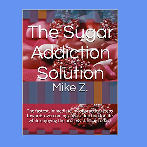 The Sugar Addiction Solution audiobook cover art