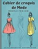 Cahier de Croquis de Mode: Carnet pour dessiner ta propre mode Fashion   jeu de 20 silhouettes féminines différentes   +480 silhouettes à personnaliser   Idée cadeau pour adultes et adolescent