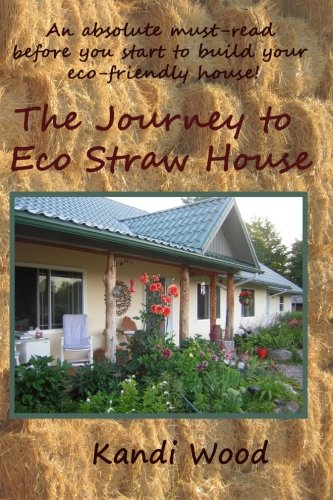 An Absolute Must Read Before You Start To Build Your Eco Friendly Home: The Journey To Eco Straw House