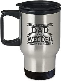 Welder Dad Gift - Have Two Titles, Rock Them Both - 14oz Coffee | Tea Travel Mug