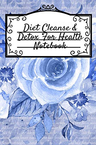 Diet Cleanse & Detox For Health Notebook: Daily Notes Book For Diet Cleanse & Detox For Health & Happiness - Juicing Recipe Notepad For Weight Loss To ... 6