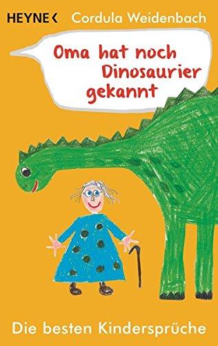 Oma hat noch Dinosaurier gekannt: Die besten Kindersprüche