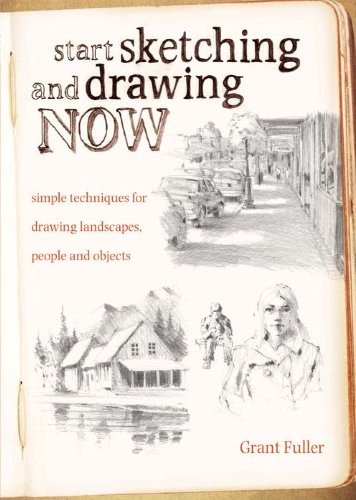 Start Sketching & Drawing Now: Simple techniques for drawing landscapes, people and objects (English Edition)