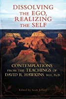 Dissolving the Ego, Realizing the Self: Contemplations from the Teachings of David R. Hawkins, M.D., Ph.D. by David R. Hawkins M.D. Ph.D.(2011-08-01)