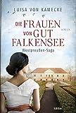 'Die Frauen von Gut Falkensee: Roman (...' von 'Luisa von Kamecke'