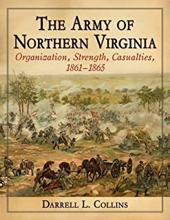 The Army of Northern Virginia: Organization, Strength, Casualties, 1861-1865