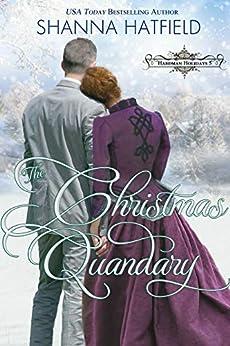 The Christmas Quandary: Sweet Historical Holiday Romance (Hardman Holidays Book 5) by [Shanna Hatfield]