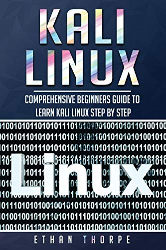Kali Linux: Comprehensive Beginners Guide to Learn Kali Linux Step by Step