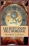Les Huit coups de l'horloge Arsène Lupin, Gentleman-Cambrioleur (French Edition)