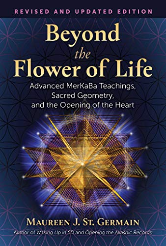 Beyond the Flower of Life: Advanced MerKaBa Teachings, Sacred Geometry, and the Opening of the Heart