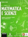 Il libro di matematica e scienze. Percorsi di matematica e scienze per gli utenti dei CTP. Per la Scuola media