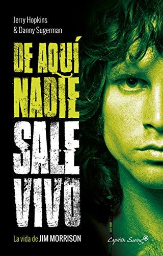 De aquí nadie sale vivo: La vida de Jim Morrison (ENSAYO)