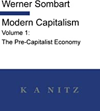 Modern Capitalism - Volume 1: The Pre-Capitalist Economy: A systematic historical depiction of Pan-European economic life from its origins to the present day