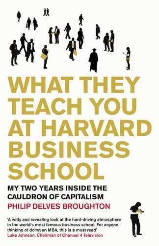 What They Teach You at Harvard Business School by Philip Delves Broughton (January 19,2008)