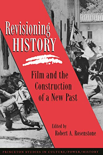 Revisioning History: Film and the Construction of a New Past (Princeton Studies in Culture/Power/History Book 5) (English Edition)