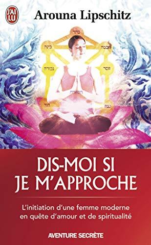 Dis Moi Si Je Mapproche Linitiation Dune Femme Moderne En Quete Damour Et De Spiritualite