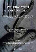 Walking With the Unicorn: Social Organization and Material Culture in Ancient South Asia: Jonathan Mark Kenoyer Felicitation Volume (Orientale Roma)