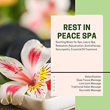 Rest In Peace Spa (Soothing Music For Spa, Luxury Spa, Relaxation, Rejuvenation, Aromatherapy, Naturopathy, Essential Oil Treatment, Detoxification, Deep Tissue Massage, Lomi Lomi Massage, Traditional Indian Massage, Ayurvedic Massage)
