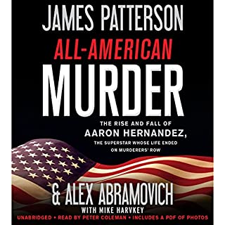 All-American Murder     The Rise and Fall of Aaron Hernandez, the Superstar Whose Life Ended on Murderers' Row              By:                                                                                                                                 James Patterson,                                                                                        Alex Abramovich                               Narrated by:                                                                                                                                 Peter Coleman                      Length: 7 hrs and 33 mins     769 ratings     Overall 4.3