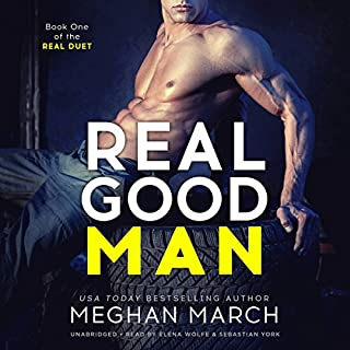 Real Good Man     The Real Duet, Book 1              By:                                                                                                                                 Meghan March                               Narrated by:                                                                                                                                 Elena Wolfe,                                                                                        Sebastian York                      Length: 5 hrs and 17 mins     53 ratings     Overall 4.8