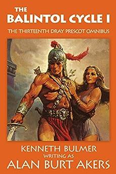 The Balintol Cycle I: The thirteenth Dray Prescot omnibus (The Saga of Dray Prescot omnibus Book 13) by [Alan Burt Akers]