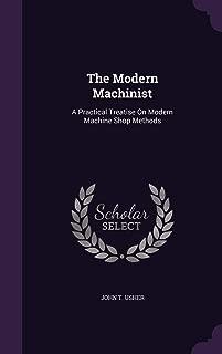 The Modern Machinist: A Practical Treatise on Modern Machine Shop Methods