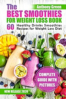 The Best Smoothies for Weight Loss Book: 60 Healthy Drinks Smoothies Recipes for Weight Loss Diet by [Anthony Green]