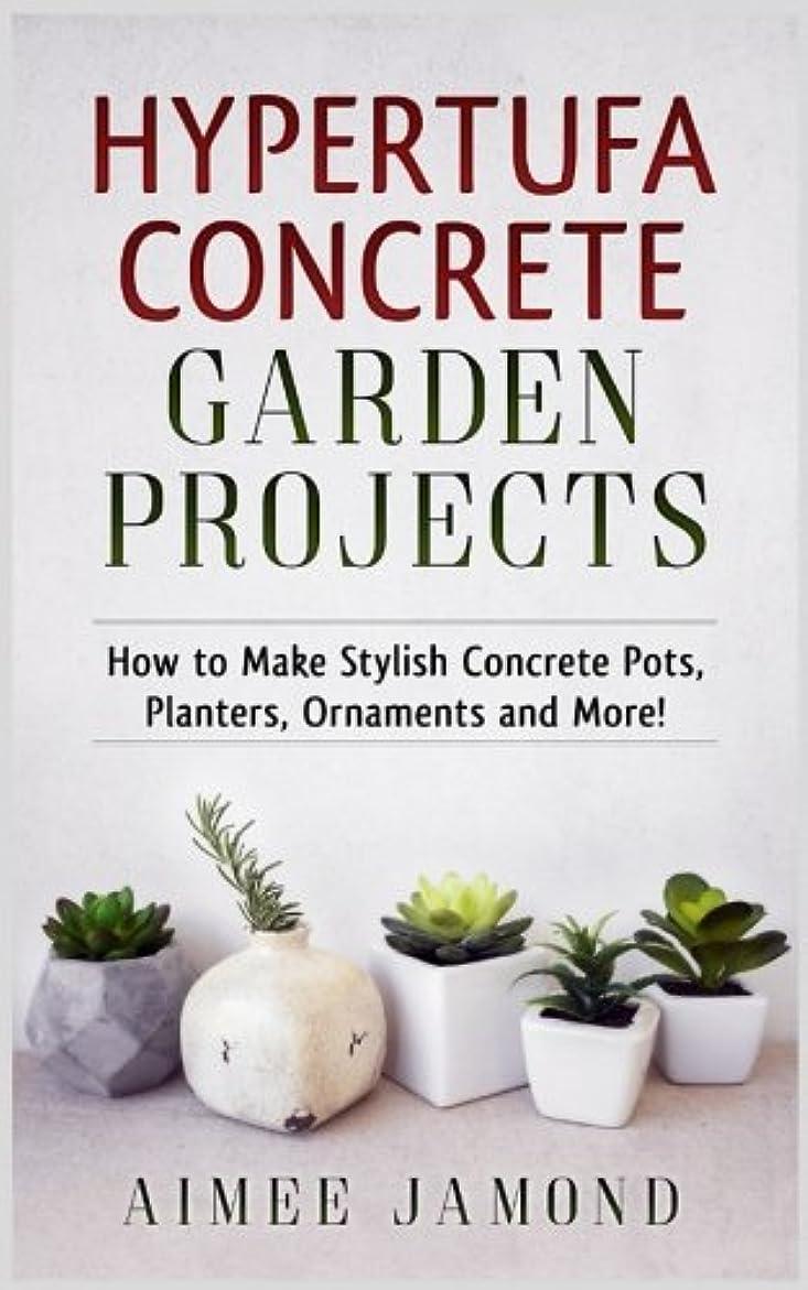 どこにでも逃れる脱走Hypertufa Concrete Garden Projects: How to Make Stylish Concrete Pots, Planters, Ornaments and More!
