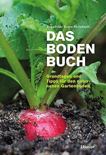 Das Boden-Buch: Grundlagen und Tipps für den naturnahen Gartenboden