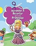 Aprender A Recortar Edición Princesas: Cuaderno De Actividades Preescolar Con Hadas Mágicas, Sirenas Y Más - Libro Colorear Princesas - Recortar y Colorear