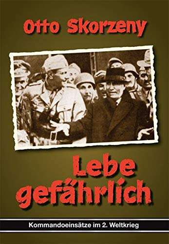 Lebe gefährlich: Deutsche Kommandoeinsätze im 2. Weltkrieg, Band 1