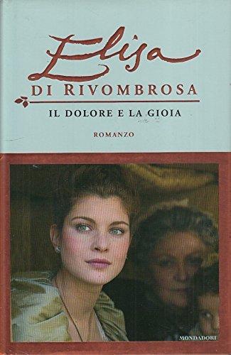 LN- ELISA DI RIVOMBROSA IL DOLORE E GIOIA-- MONDADORI-- 1a ED.- 2005- CS- YDS479
