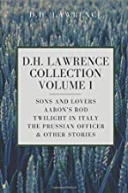 D. H. Lawrence Collection, Volume I: Sons and Lovers, Aaron's Rod, Twilight in Italy, The Prussian Officer & Other Stories
